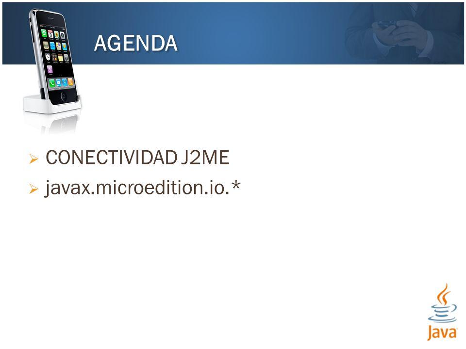 CONECTIVIDAD J2ME javax.microedition.io.* AGENDA