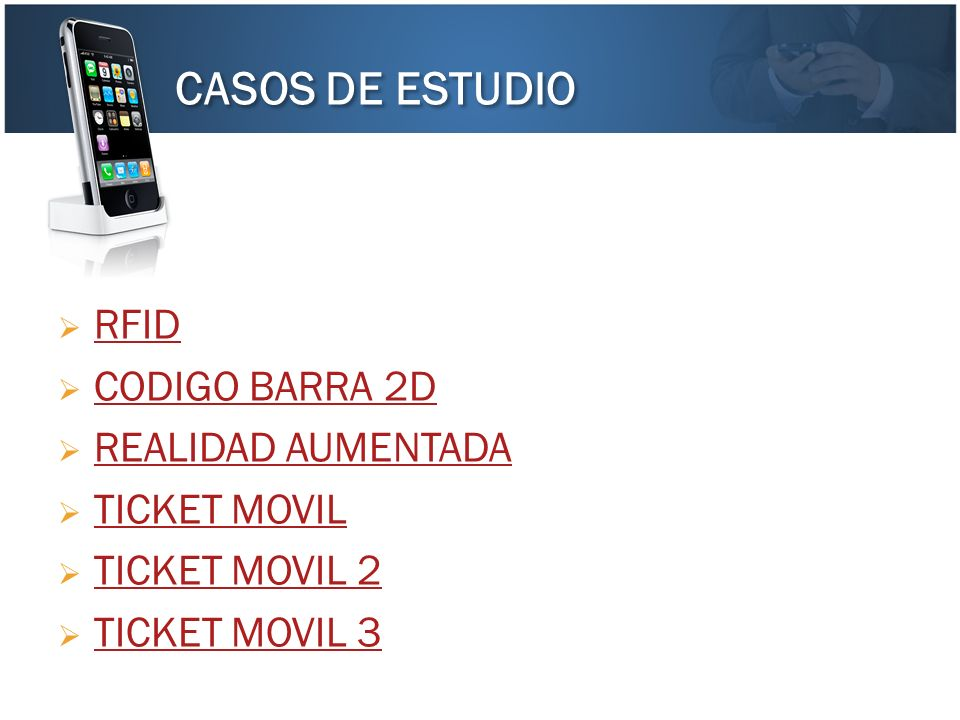 RFID CODIGO BARRA 2D REALIDAD AUMENTADA TICKET MOVIL TICKET MOVIL 2 TICKET MOVIL 3 CASOS DE ESTUDIO