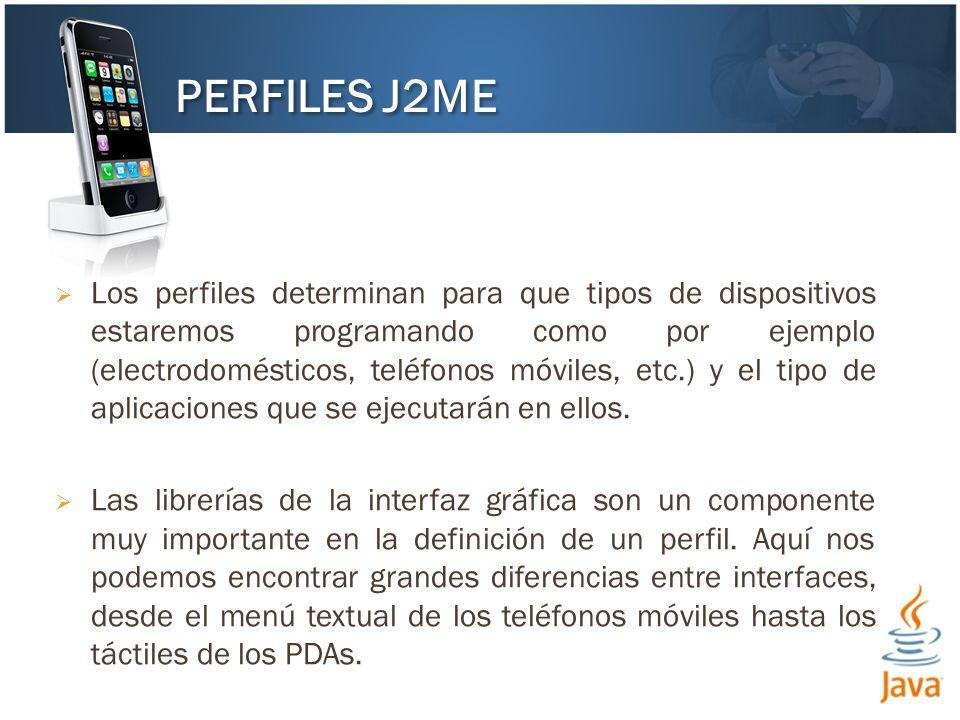 Los perfiles determinan para que tipos de dispositivos estaremos programando como por ejemplo (electrodomésticos, teléfonos móviles, etc.) y el tipo d