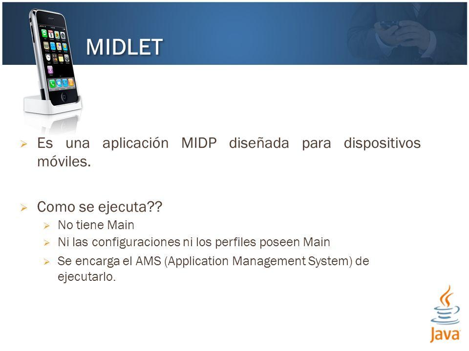 Es una aplicación MIDP diseñada para dispositivos móviles. Como se ejecuta?? No tiene Main Ni las configuraciones ni los perfiles poseen Main Se encar