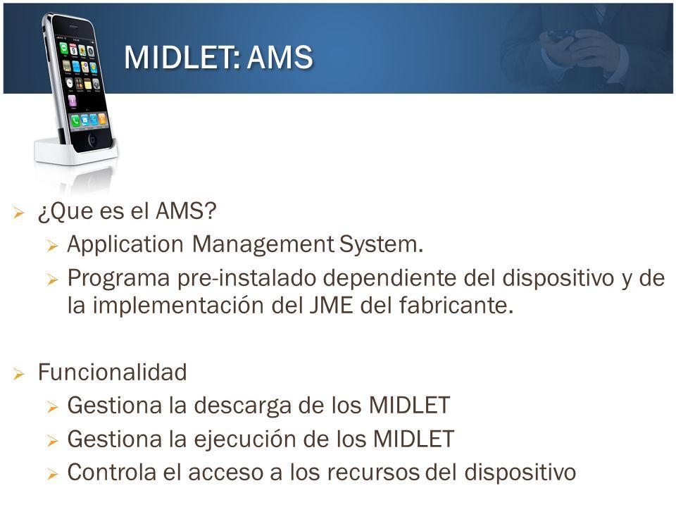 ¿Que es el AMS? Application Management System. Programa pre-instalado dependiente del dispositivo y de la implementación del JME del fabricante. Funci