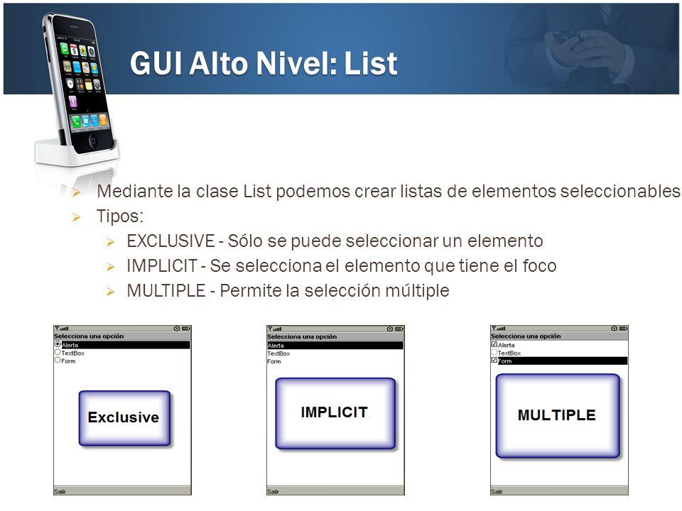 Mediante la clase List podemos crear listas de elementos seleccionables. Tipos: EXCLUSIVE - Sólo se puede seleccionar un elemento IMPLICIT - Se selecc