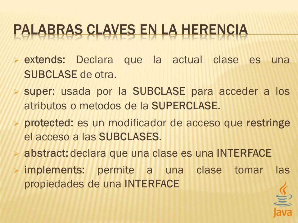extends: Declara que la actual clase es una SUBCLASE de otra. super: usada por la SUBCLASE para acceder a los atributos o metodos de la SUPERCLASE. pr