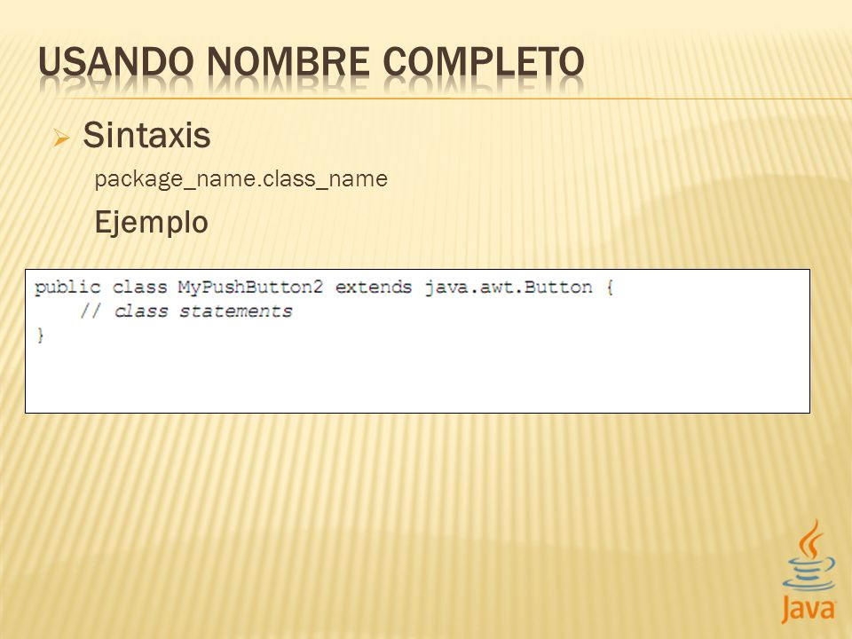 Sintaxis package_name.class_name Ejemplo