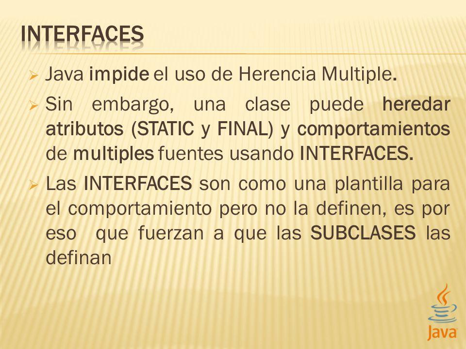 Java impide el uso de Herencia Multiple. Sin embargo, una clase puede heredar atributos (STATIC y FINAL) y comportamientos de multiples fuentes usando