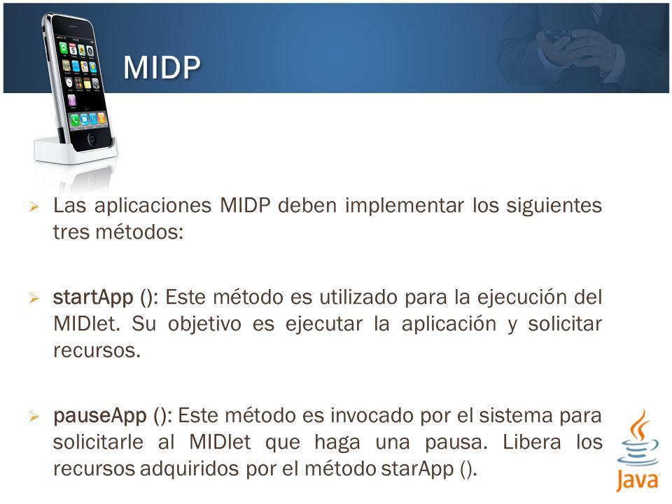 Las aplicaciones MIDP deben implementar los siguientes tres métodos: startApp (): Este método es utilizado para la ejecución del MIDlet.