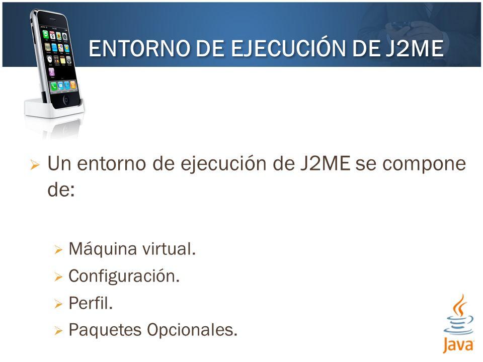 Un entorno de ejecución de J2ME se compone de: Máquina virtual.