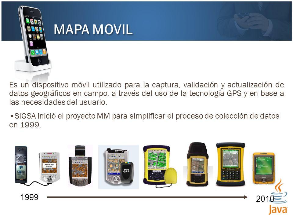 MAPA MOVIL Es un dispositivo móvil utilizado para la captura, validación y actualización de datos geográficos en campo, a través del uso de la tecnolo