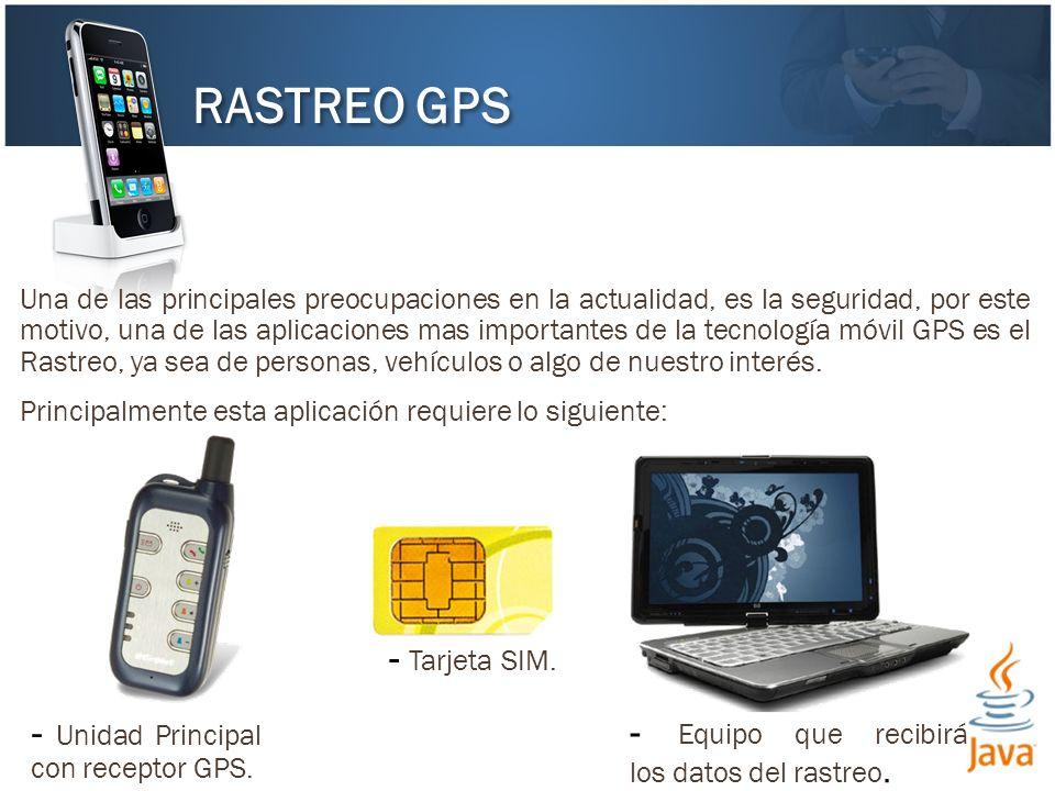 RASTREO GPS Una de las principales preocupaciones en la actualidad, es la seguridad, por este motivo, una de las aplicaciones mas importantes de la te