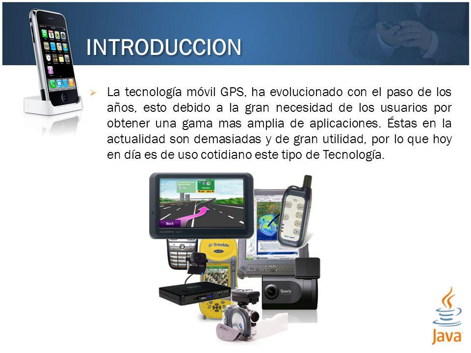 La tecnología móvil GPS, ha evolucionado con el paso de los años, esto debido a la gran necesidad de los usuarios por obtener una gama mas amplia de a