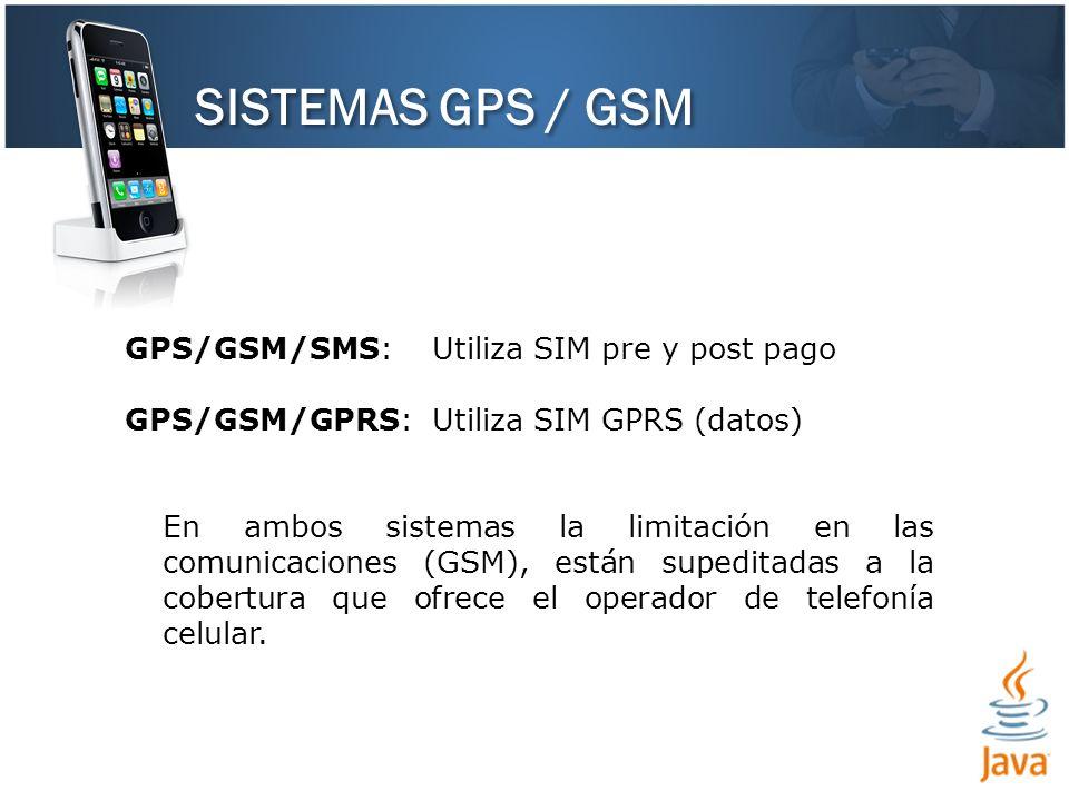GPS/GSM/SMS: Utiliza SIM pre y post pago GPS/GSM/GPRS: Utiliza SIM GPRS (datos) En ambos sistemas la limitación en las comunicaciones (GSM), están sup