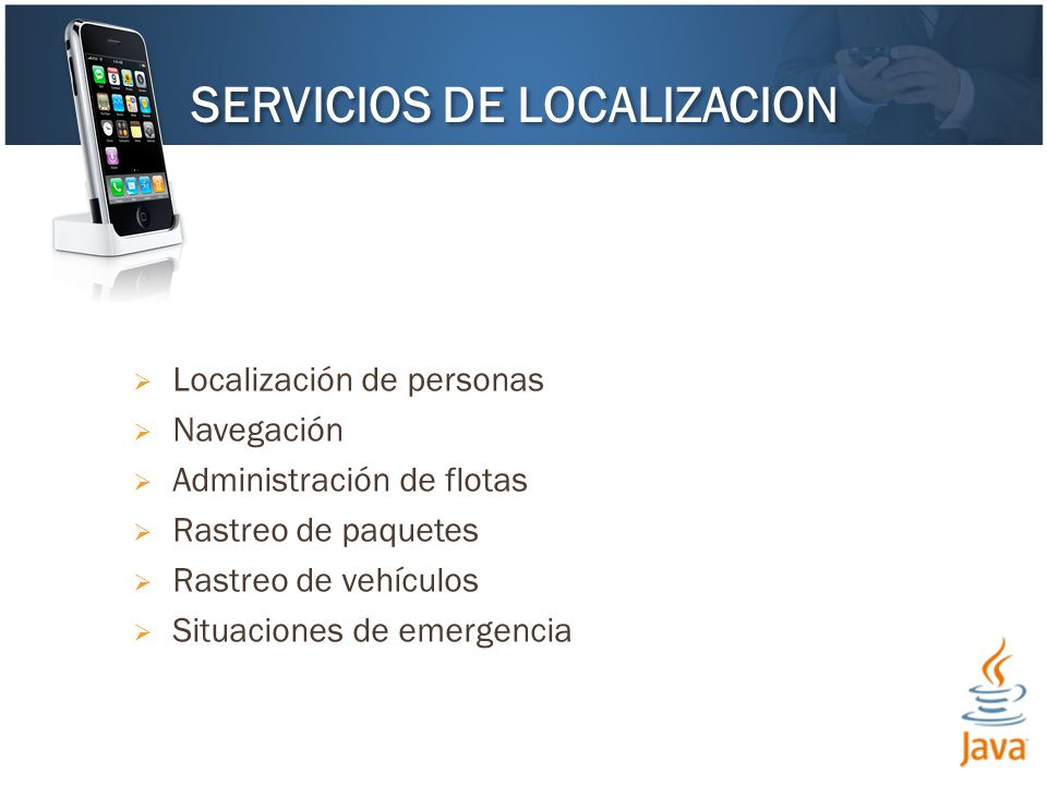 Localización de personas Navegación Administración de flotas Rastreo de paquetes Rastreo de vehículos Situaciones de emergencia SERVICIOS DE LOCALIZAC