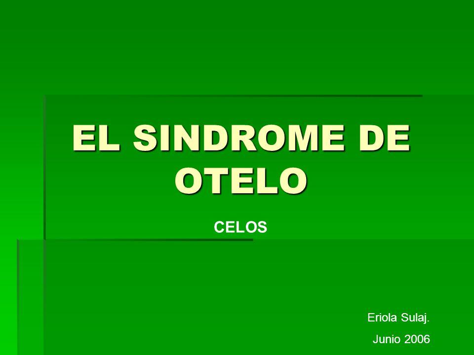 EL SINDROME DE OTELO CELOS Eriola Sulaj. Junio 2006