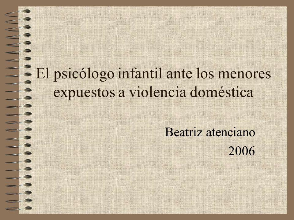 El psicólogo infantil ante los menores expuestos a violencia doméstica Beatriz atenciano 2006