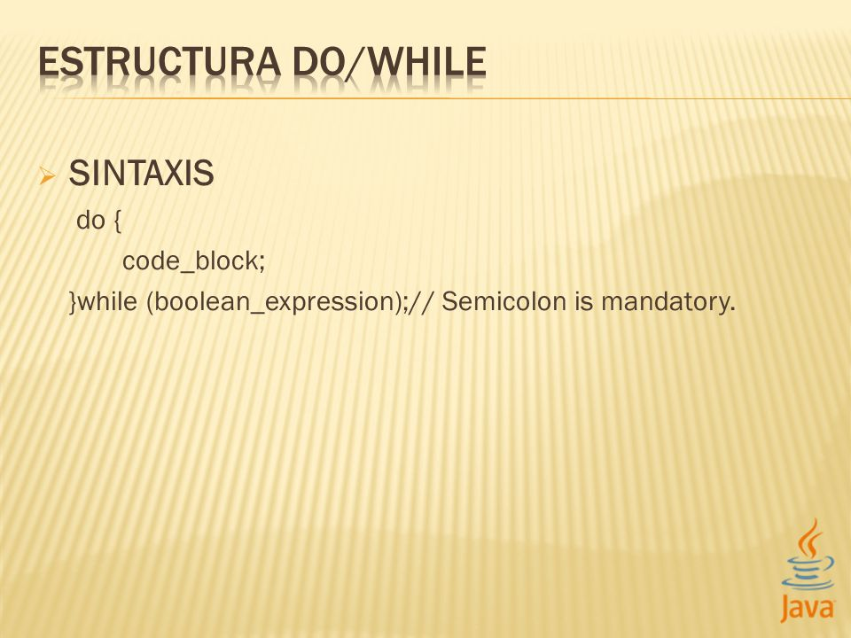 SINTAXIS do { code_block; }while (boolean_expression);// Semicolon is mandatory.