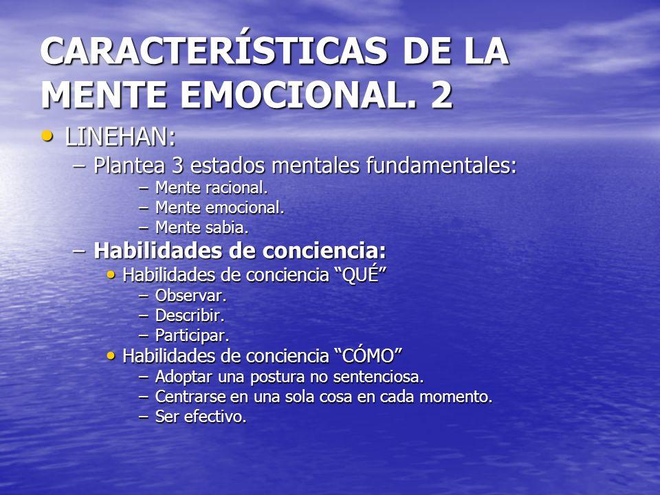CARACTERÍSTICAS DE LA MENTE EMOCIONAL. 2 LINEHAN: LINEHAN: –Plantea 3 estados mentales fundamentales: –Mente racional. –Mente emocional. –Mente sabia.