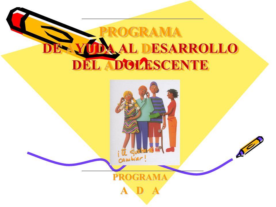 PROGRAMA DE AYUDA AL DESARROLLO DEL ADOLESCENTE PROGRAMA A D A