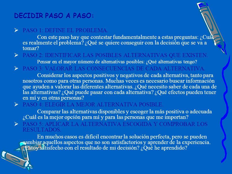 DECIDIR PASO A PASO: PASO 1: DEFINE EL PROBLEMA. Con este paso hay que contestar fundamentalmente a estas preguntas: ¿Cuál es realmente el problema? ¿