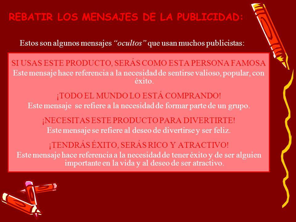 REBATIR LOS MENSAJES DE LA PUBLICIDAD: Estos son algunos mensajes ocultos que usan muchos publicistas: SI USAS ESTE PRODUCTO, SERÁS COMO ESTA PERSONA
