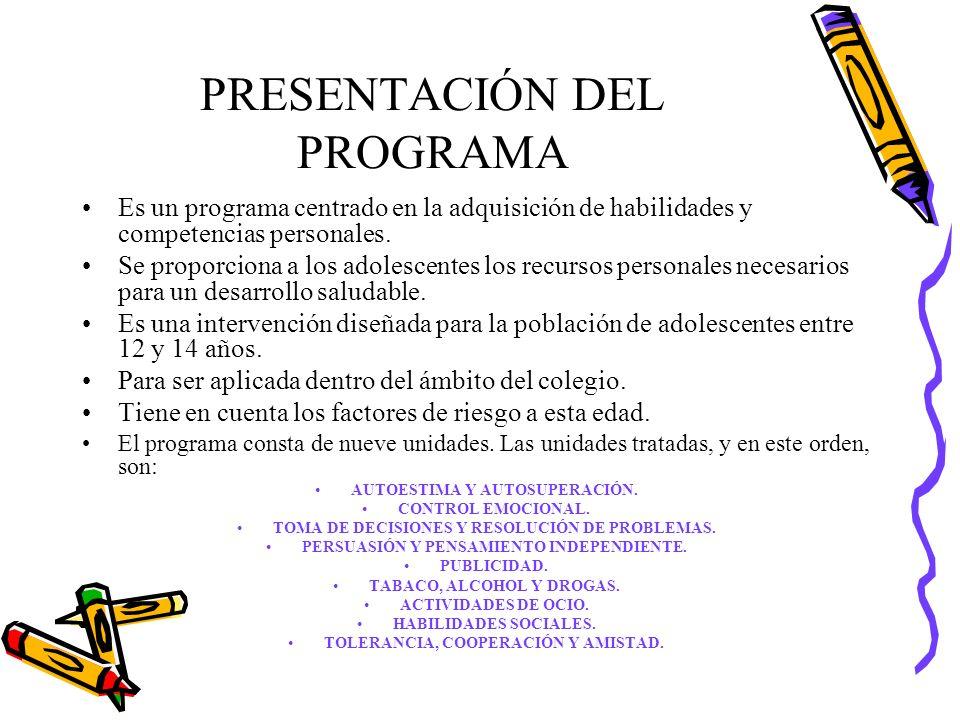 PRESENTACIÓN DEL PROGRAMA Es un programa centrado en la adquisición de habilidades y competencias personales. Se proporciona a los adolescentes los re