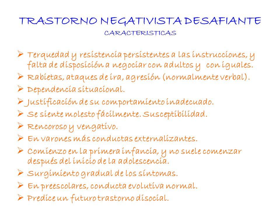 TRASTORNO NEGATIVISTA DESAFIANTE CARACTERISTICAS Terquedad y resistencia persistentes a las instrucciones, y falta de disposición a negociar con adult
