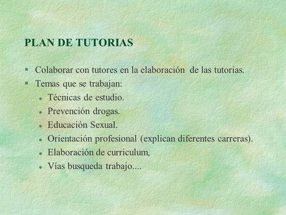 PLAN DE TUTORIAS §Colaborar con tutores en la elaboración de las tutorias. §Temas que se trabajan: l Técnicas de estudio. l Prevención drogas. l Educa