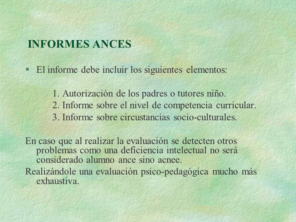 INFORMES ANCES §El informe debe incluir los siguientes elementos: 1. Autorización de los padres o tutores niño. 2. Informe sobre el nivel de competenc
