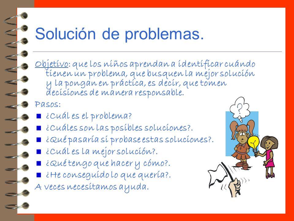 Solución de problemas. Objetivo: que los niños aprendan a identificar cuándo tienen un problema, que busquen la mejor solución y la pongan en práctica