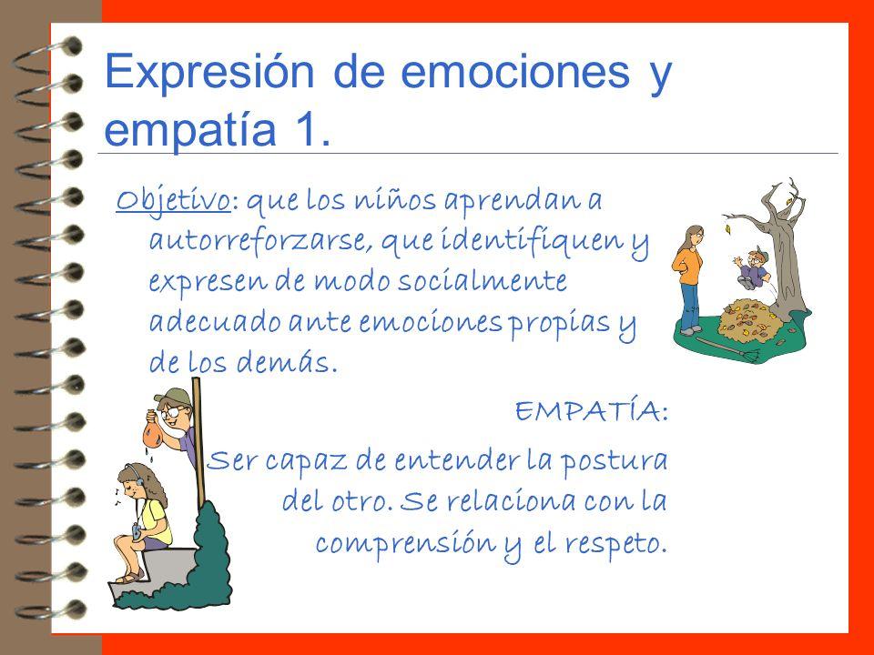 Expresión de emociones y empatía 1. Objetivo: que los niños aprendan a autorreforzarse, que identifiquen y expresen de modo socialmente adecuado ante
