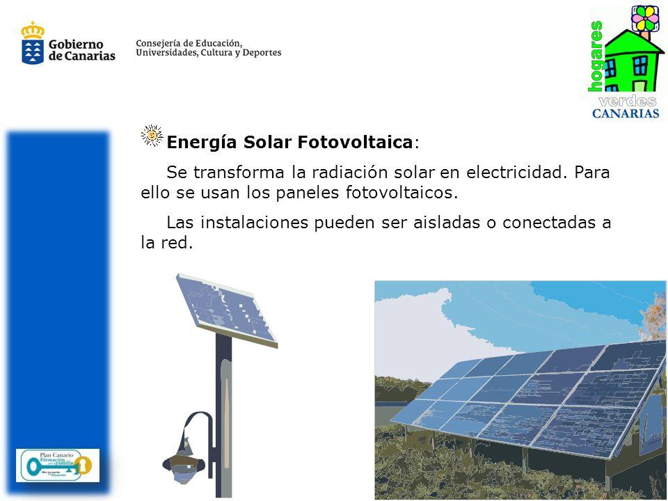 Energía Solar Fotovoltaica: Se transforma la radiación solar en electricidad. Para ello se usan los paneles fotovoltaicos. Las instalaciones pueden se
