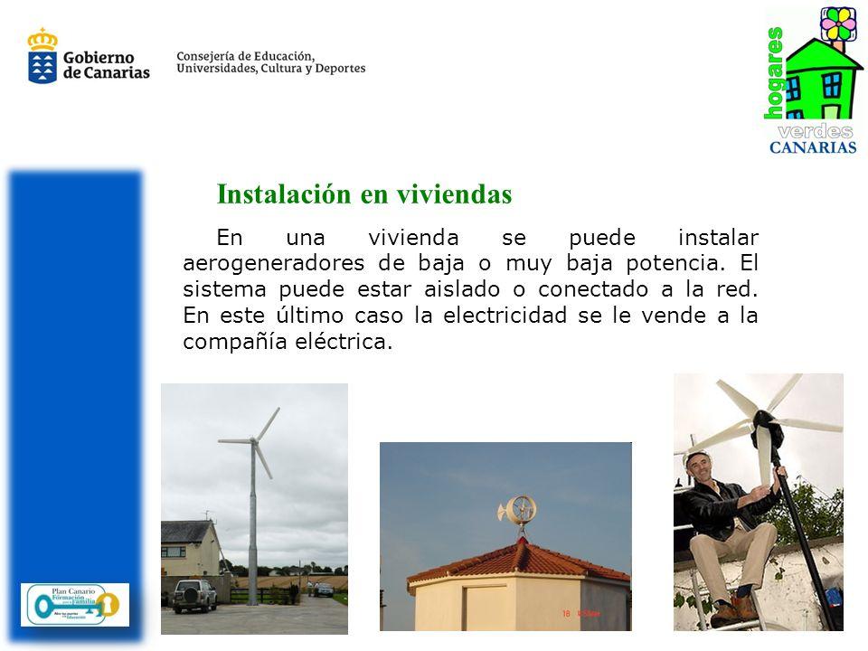Instalación en viviendas En una vivienda se puede instalar aerogeneradores de baja o muy baja potencia. El sistema puede estar aislado o conectado a l
