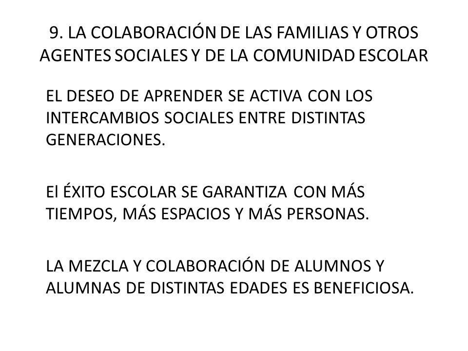 9. LA COLABORACIÓN DE LAS FAMILIAS Y OTROS AGENTES SOCIALES Y DE LA COMUNIDAD ESCOLAR EL DESEO DE APRENDER SE ACTIVA CON LOS INTERCAMBIOS SOCIALES ENT
