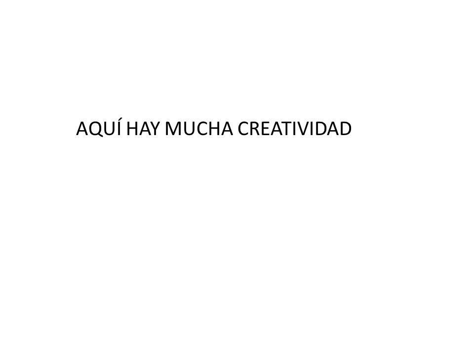 AQUÍ HAY MUCHA CREATIVIDAD