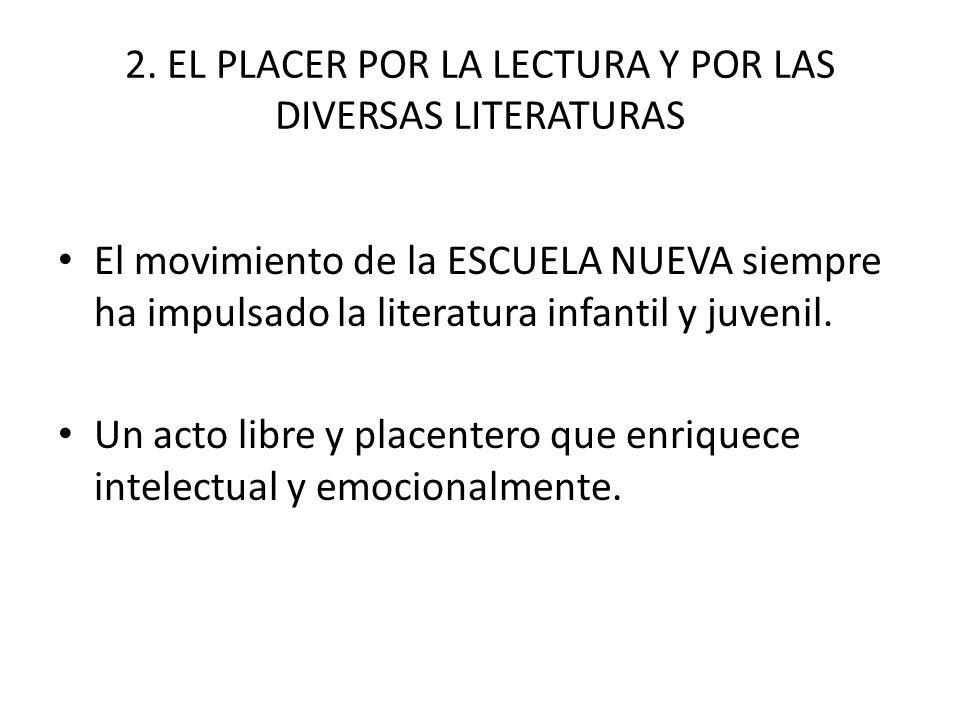 2. EL PLACER POR LA LECTURA Y POR LAS DIVERSAS LITERATURAS El movimiento de la ESCUELA NUEVA siempre ha impulsado la literatura infantil y juvenil. Un