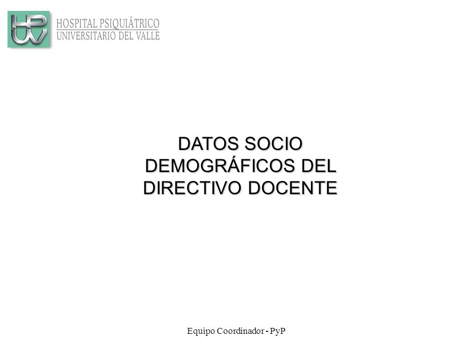 Equipo Coordinador - PyP DATOS SOCIO DEMOGRÁFICOS DEL DIRECTIVO DOCENTE