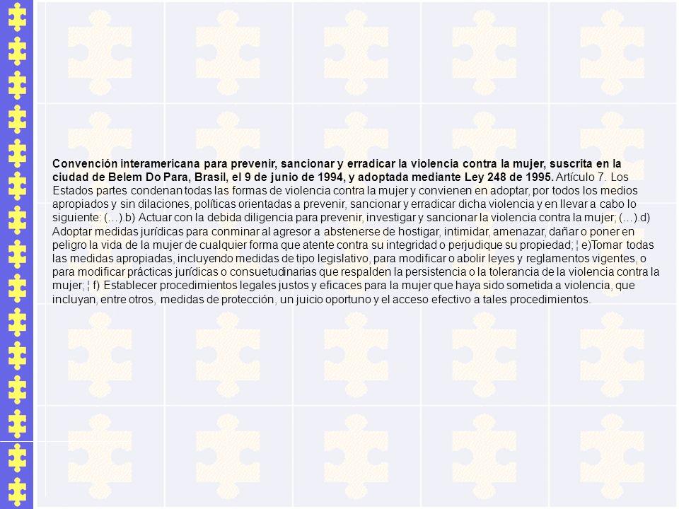 Convención interamericana para prevenir, sancionar y erradicar la violencia contra la mujer, suscrita en la ciudad de Belem Do Para, Brasil, el 9 de j