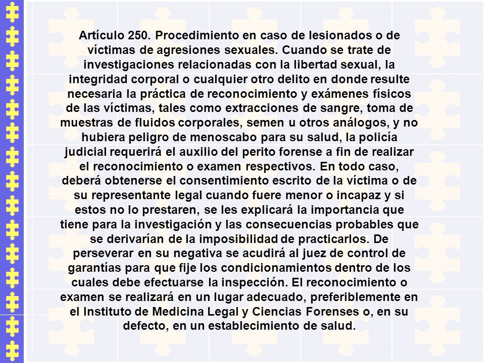 Artículo 250. Procedimiento en caso de lesionados o de víctimas de agresiones sexuales. Cuando se trate de investigaciones relacionadas con la liberta