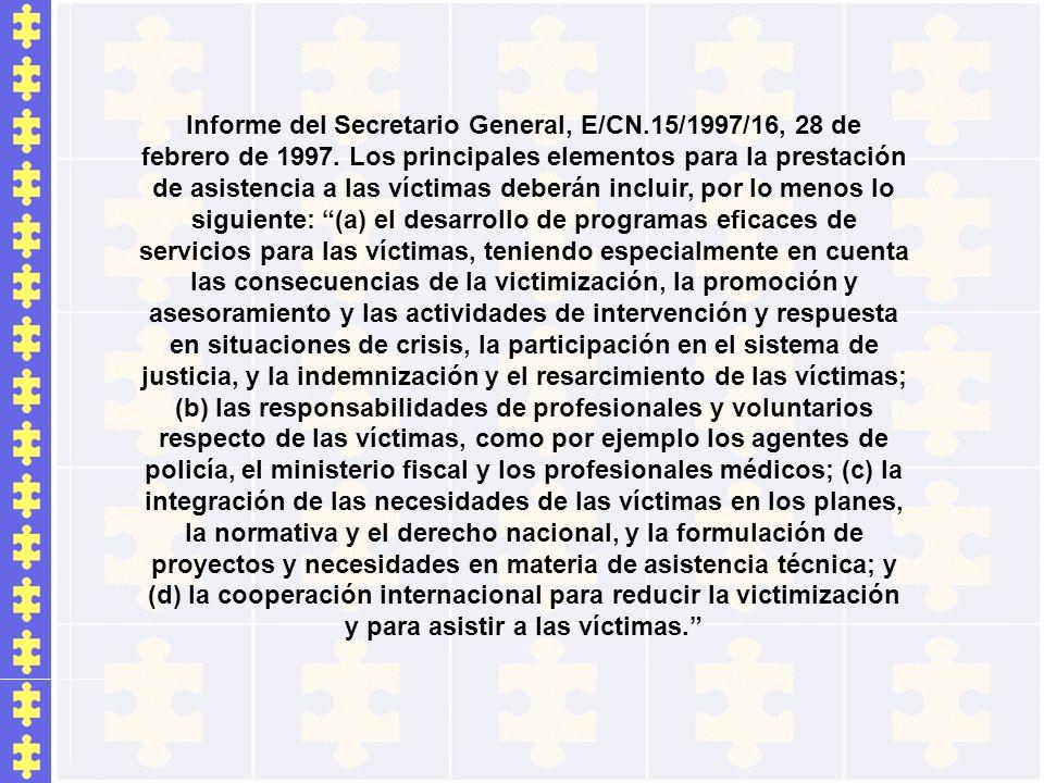 Informe del Secretario General, E/CN.15/1997/16, 28 de febrero de 1997. Los principales elementos para la prestación de asistencia a las víctimas debe