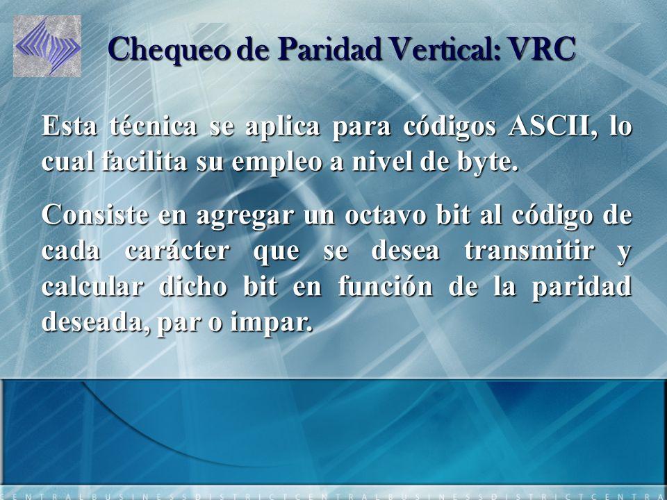 Chequeo de Paridad Vertical: VRC Esta técnica se aplica para códigos ASCII, lo cual facilita su empleo a nivel de byte.