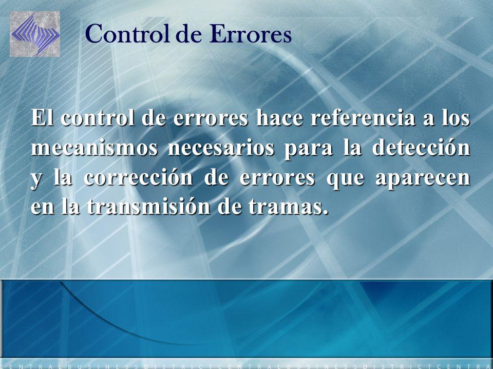 El control de errores hace referencia a los mecanismos necesarios para la detección y la corrección de errores que aparecen en la transmisión de tramas.