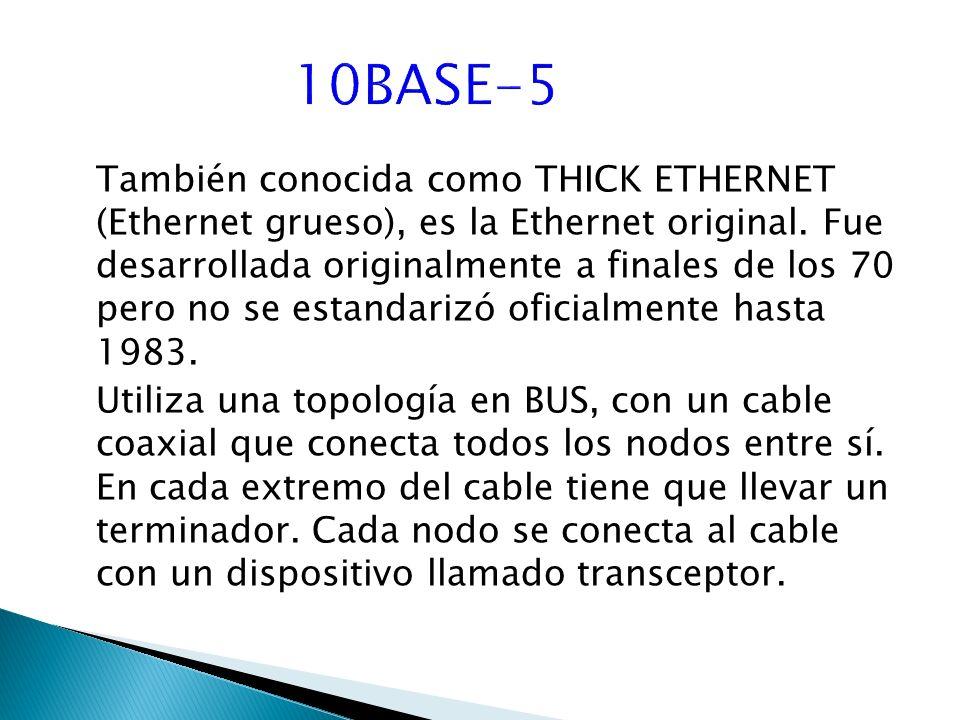 También conocida como THICK ETHERNET (Ethernet grueso), es la Ethernet original.