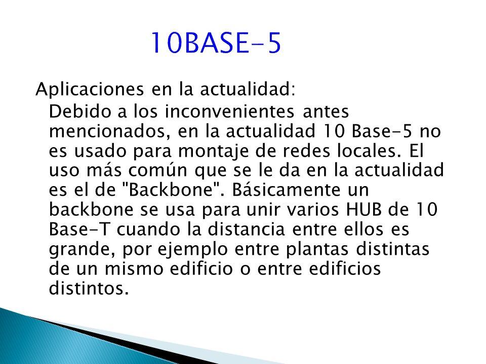 Aplicaciones en la actualidad: Debido a los inconvenientes antes mencionados, en la actualidad 10 Base-5 no es usado para montaje de redes locales.