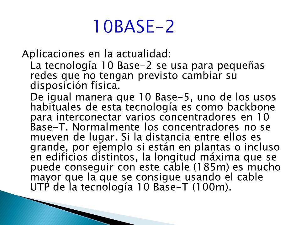 Aplicaciones en la actualidad: La tecnología 10 Base-2 se usa para pequeñas redes que no tengan previsto cambiar su disposición física.