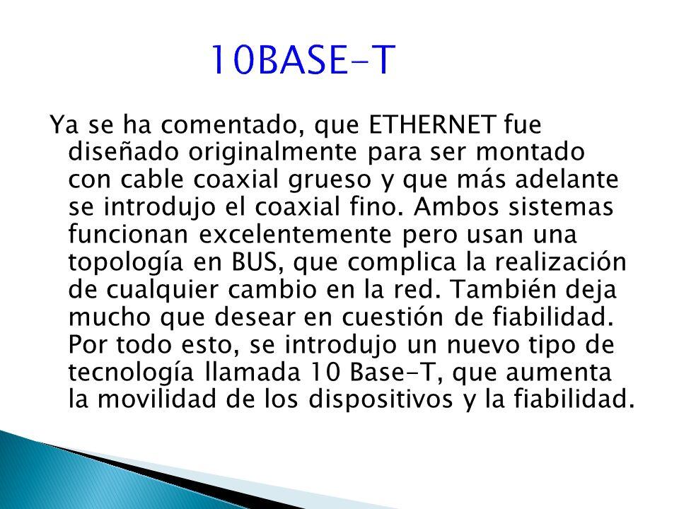Ya se ha comentado, que ETHERNET fue diseñado originalmente para ser montado con cable coaxial grueso y que más adelante se introdujo el coaxial fino.