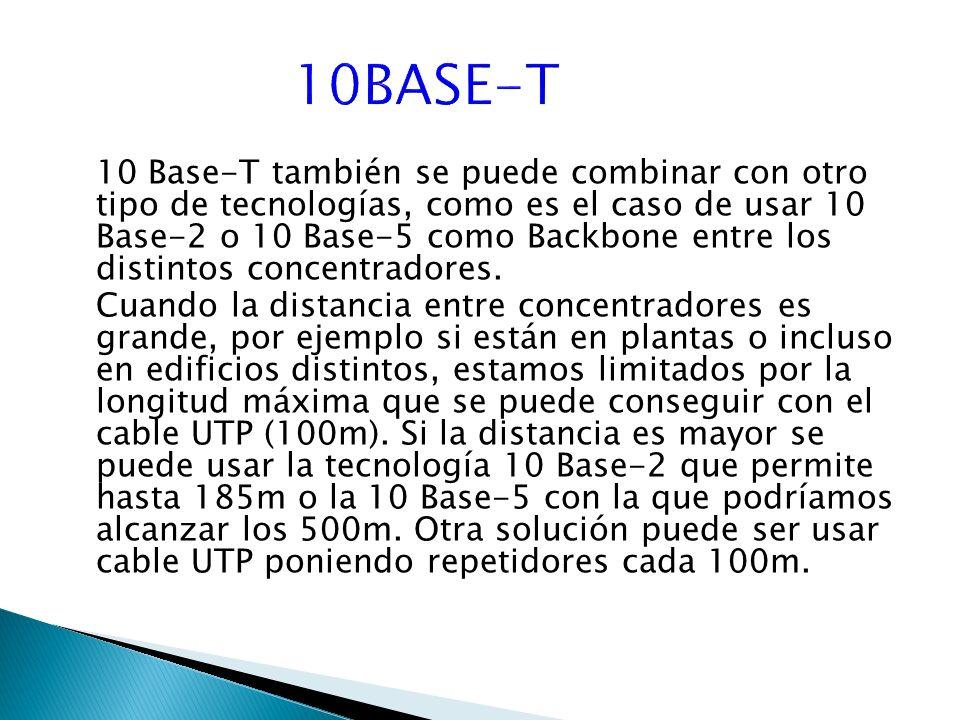 10 Base-T también se puede combinar con otro tipo de tecnologías, como es el caso de usar 10 Base-2 o 10 Base-5 como Backbone entre los distintos concentradores.