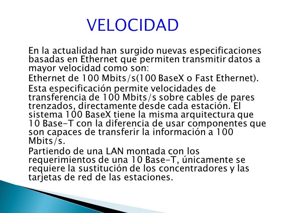 En la actualidad han surgido nuevas especificaciones basadas en Ethernet que permiten transmitir datos a mayor velocidad como son: Ethernet de 100 Mbits/s(100 BaseX o Fast Ethernet).