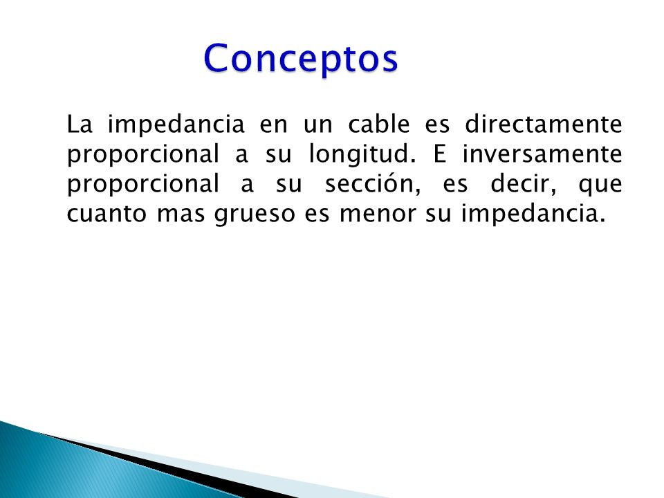 La impedancia en un cable es directamente proporcional a su longitud.