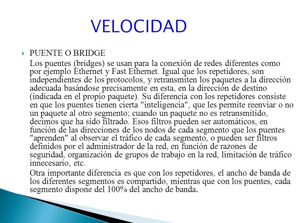 PUENTE O BRIDGE Los puentes (bridges) se usan para la conexión de redes diferentes como por ejemplo Ethernet y Fast Ethernet.