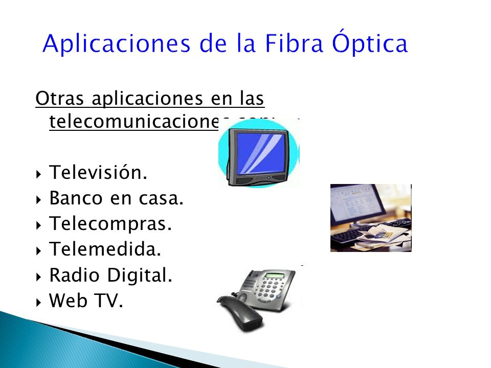 Otras aplicaciones en las telecomunicaciones son: Televisión.
