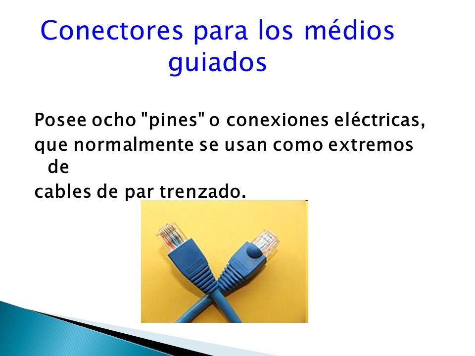 Conectores para los médios guiados Posee ocho pines o conexiones eléctricas, que normalmente se usan como extremos de cables de par trenzado.
